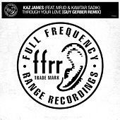 Through Your Love (feat. Mr.id & Kawtar Sadik) (Guy Gerber Remix) by Kaz James