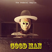 Good Man di The Federal Empire