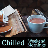 Chilled Weekend Mornings by Various Artists