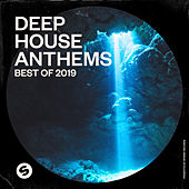 Deep House Anthems: Best of 2019 (Presented by Spinnin' Records) de Various Artists