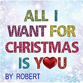 All I Want For Christmas Is You von Robert