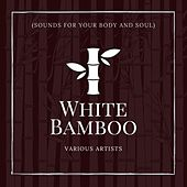 White Bamboo (Sounds for Your Body and Soul) di Various Artists
