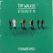Better Half of Me (Etherwood Remix) von Tom Walker