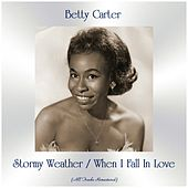 Stormy Weather / When I Fall In Love (All Tracks Remastered) by Betty Carter