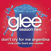 Don't Cry For Me Argentina (Glee Cast - Kurt/Chris Colfer Solo Version) by Glee Cast