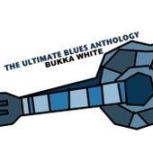 The Ultimate Blues Anthology: Bukka White de Bukka White