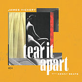 Tear It Apart (with Kenny Beats) by James Vickery