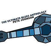 The Ultimate Blues Anthology: Pete Johnson by Pete Johnson