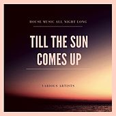 Till the Sun Comes Up (House Music All Night Long) de Various Artists