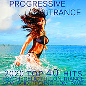 Progressive Trance 2020 Top 40 Hits Psychedelic Fullon Trance Goa Acid Techno EDM Rave by Various Artists