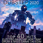 Dubstep 2020 Top 40 Hits Electro Bass Hip Hop Trap Drum & Bass Grime 140 EDM by Various Artists
