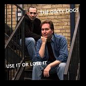 Use It or Lose It von The Dirty Dogs