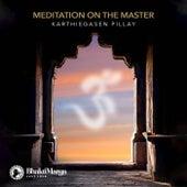 Karthiegasen Pillay: Meditation on the Master by Bhakti Marga