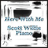 Here with Me by Scott Willis Piano