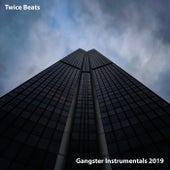 Gangster Instrumentals 2019 von Twice Beats