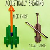 Acoustically Speaking (feat. Michael Horne) by Nick Knirk