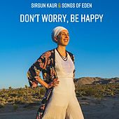 Don't Worry, Be Happy by Sirgun Kaur