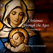 Christmas Through the Ages, Vol. II von The King's Counterpoint