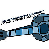 The Ultimate Blues Anthology: Big Bill Broonzy, Vol. 1 by Big Bill Broonzy