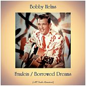 Fraulein / Borrowed Dreams (All Tracks Remastered) by Bobby Helms