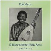 El Extraordinario Bola Sete (All Tracks Remastered) di Bola Sete
