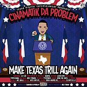 Make Texas Trill Again by CinAMatik Da Problem