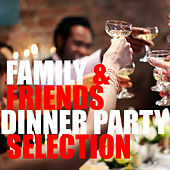 Family & Friends Dinner Party Selection by Various Artists