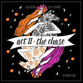 Act II: The Chase (Queens of Heart) by Karmina