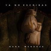 Ya No Escribas de Nana Mendoza