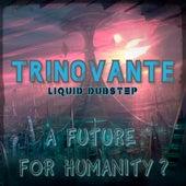 Liquid Dubstep - a Future for Humanity ? von TRiNoVaNTe