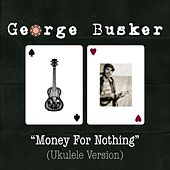 Money for Nothing (Ukulele Version) by George Busker