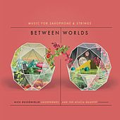 Between Worlds: Music for Saxophone and Strings by Nick Russoniello