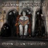 Living Dangerously by Broken Parachute
