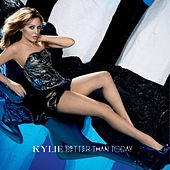 Better Than Today by Kylie Minogue