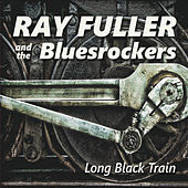 Long Black Train by Ray Fuller And The Blues Rockers