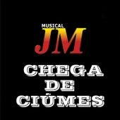 Chega de Ciúmes de Musical JM