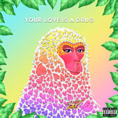 Your Love Is A Drug von I$$A