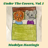 Under the Covers, Vol. 1 by Madelyn Hastings