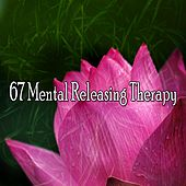 67 Mental Releasing Therapy von Best Relaxing SPA Music