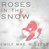 Roses In The Snow von Emily Mae Winters