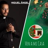 Ven a Mi Casa de Padre Miguel Ángel