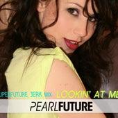 Lookin' At Me (superfuture Jerk Mix) (feat. Nicki Minaj) - Single by Pearl Future