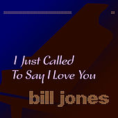 I Just Called to Say I Love You von Bill Jones
