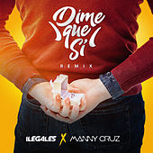 Dime Que Si (Remix) by Ilegales