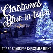 Christamas Blue in Town (Top 50 Songs For Christmas Night) by Various Artists