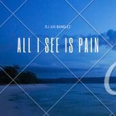 All I See Is Pain de DJ Jus Banglez