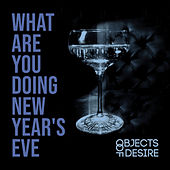 What Are You Doing New Year's Eve by Objects of Desire