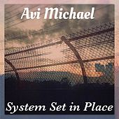 System Set in Place by Avi Michael