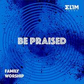Be Praised: Family Worship by Elim Sound