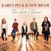 The God I Serve by Karen Peck & New River